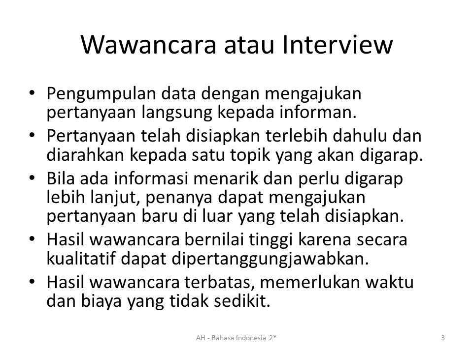 Wawancara atau Interview Pengumpulan data dengan mengajukan pertanyaan langsung kepada informan. Pertanyaan telah disiapkan terlebih dahulu dan diarah