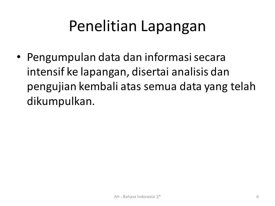 Penelitian Lapangan Pengumpulan data dan informasi secara intensif ke lapangan, disertai analisis dan pengujian kembali atas semua data yang telah dik