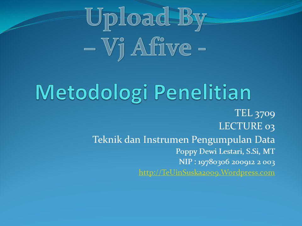 TEL 3709 LECTURE 03 Teknik dan Instrumen Pengumpulan Data Poppy Dewi Lestari, S.Si, MT NIP : 19780306 200912 2 003 http://TeUinSuska2009.Wordpress.com