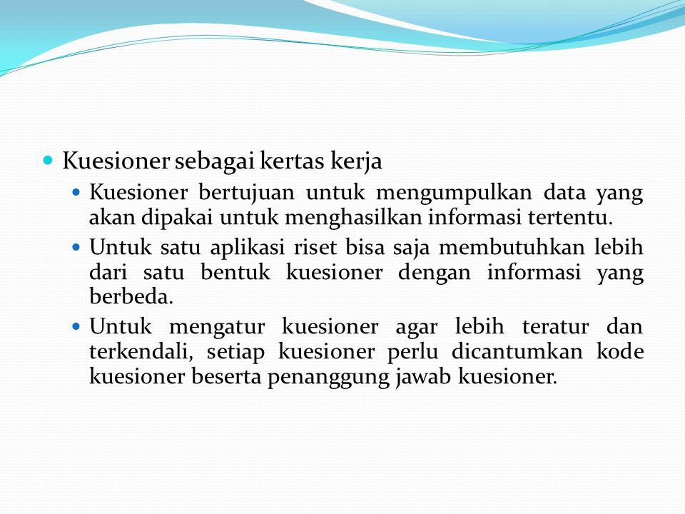 Kuesioner sebagai kertas kerja Kuesioner bertujuan untuk mengumpulkan data yang akan dipakai untuk menghasilkan informasi tertentu. Untuk satu aplikas