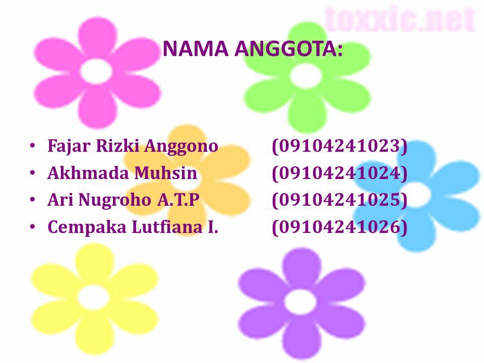 NAMA ANGGOTA: Fajar Rizki Anggono(09104241023) Akhmada Muhsin(09104241024) Ari Nugroho A.T.P(09104241025) Cempaka Lutfiana I.(09104241026)