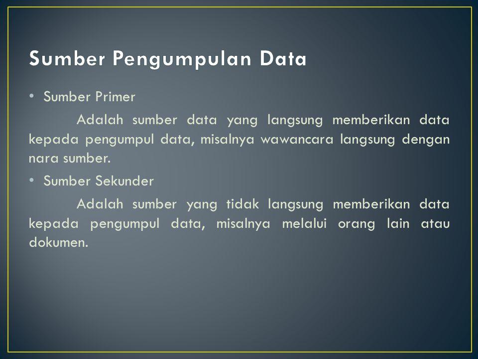 Sumber Primer Adalah sumber data yang langsung memberikan data kepada pengumpul data, misalnya wawancara langsung dengan nara sumber. Sumber Sekunder