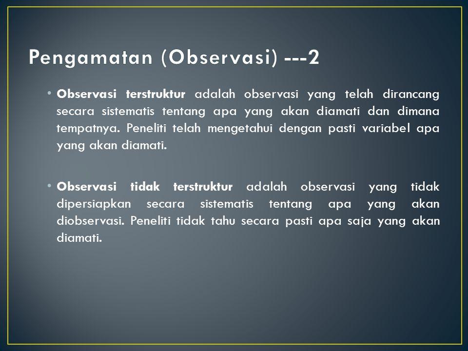 Observasi terstruktur adalah observasi yang telah dirancang secara sistematis tentang apa yang akan diamati dan dimana tempatnya. Peneliti telah menge