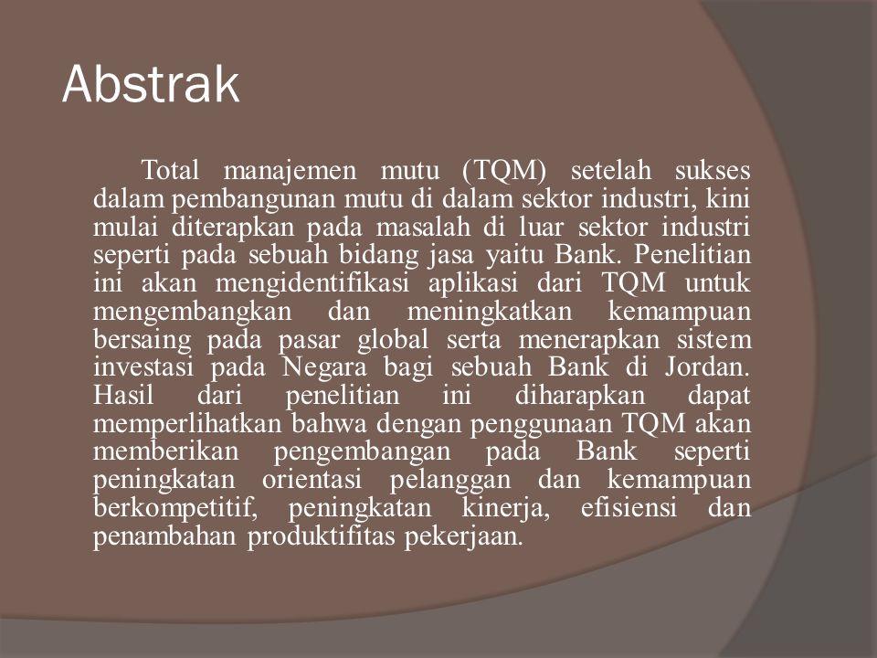 Abstrak Total manajemen mutu (TQM) setelah sukses dalam pembangunan mutu di dalam sektor industri, kini mulai diterapkan pada masalah di luar sektor i
