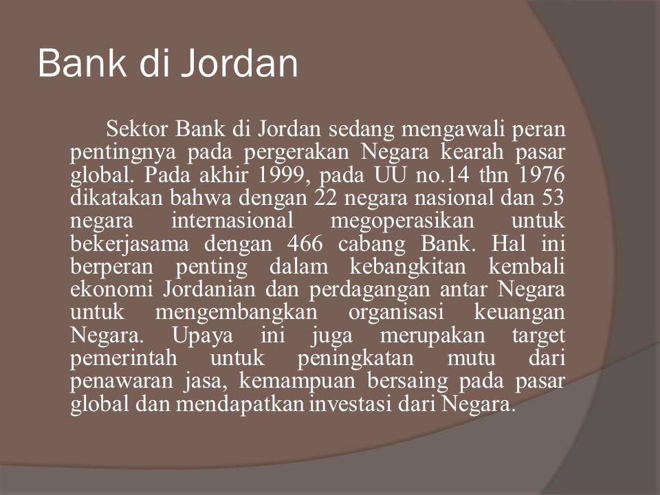 Bank di Jordan Sektor Bank di Jordan sedang mengawali peran pentingnya pada pergerakan Negara kearah pasar global. Pada akhir 1999, pada UU no.14 thn