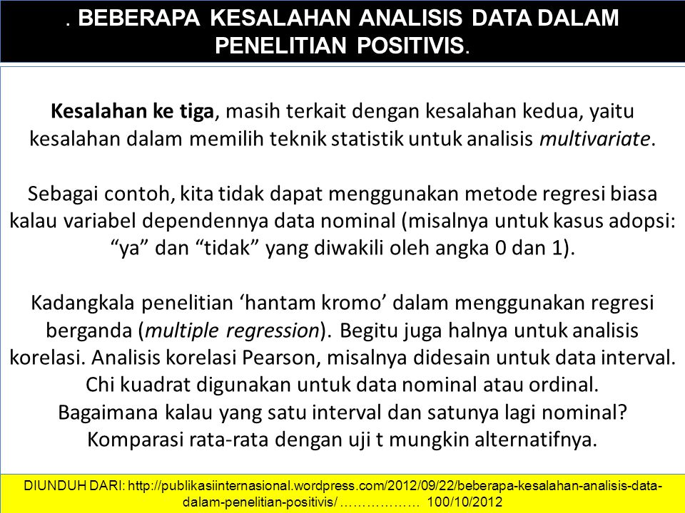 DATA DAN INFORMASI. BEBERAPA KESALAHAN ANALISIS DATA DALAM PENELITIAN POSITIVIS. Kesalahan ke tiga, masih terkait dengan kesalahan kedua, yaitu kesala