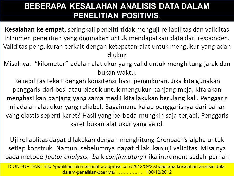 DATA DAN INFORMASI BEBERAPA KESALAHAN ANALISIS DATA DALAM PENELITIAN POSITIVIS. Kesalahan ke empat, seringkali peneliti tidak menguji reliabilitas dan