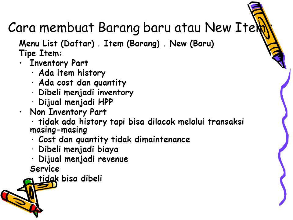 Cara membuat Barang baru atau New Item : Menu List (Daftar). Item (Barang). New (Baru) Tipe Item: Inventory Part · Ada item history · Ada cost dan qua
