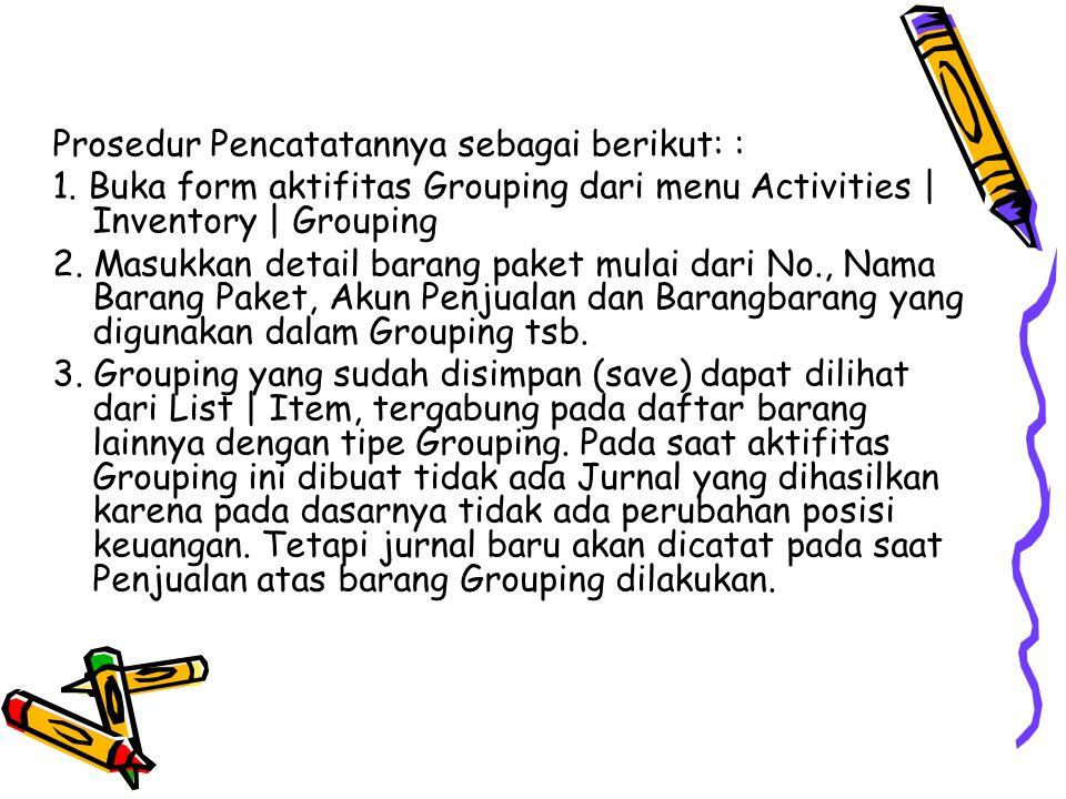 Prosedur Pencatatannya sebagai berikut: : 1. Buka form aktifitas Grouping dari menu Activities   Inventory   Grouping 2. Masukkan detail barang paket