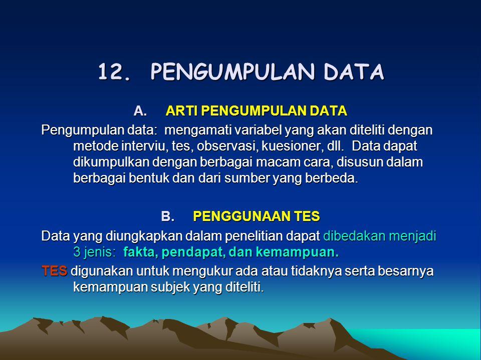 12. PENGUMPULAN DATA A.ARTI PENGUMPULAN DATA Pengumpulan data: mengamati variabel yang akan diteliti dengan metode interviu, tes, observasi, kuesioner