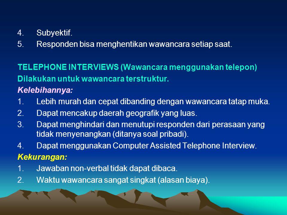 4.Subyektif. 5.Responden bisa menghentikan wawancara setiap saat. TELEPHONE INTERVIEWS (Wawancara menggunakan telepon) Dilakukan untuk wawancara terst