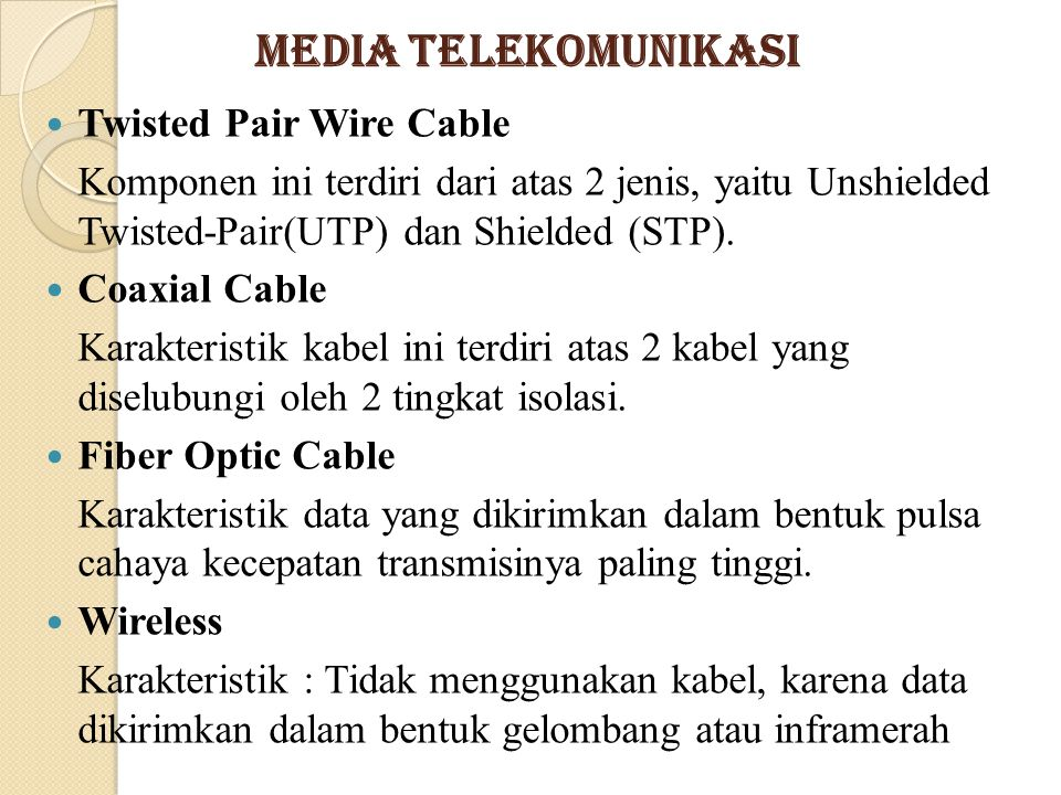 Media Telekomunikasi Twisted Pair Wire Cable Komponen ini terdiri dari atas 2 jenis, yaitu Unshielded Twisted-Pair(UTP) dan Shielded (STP).