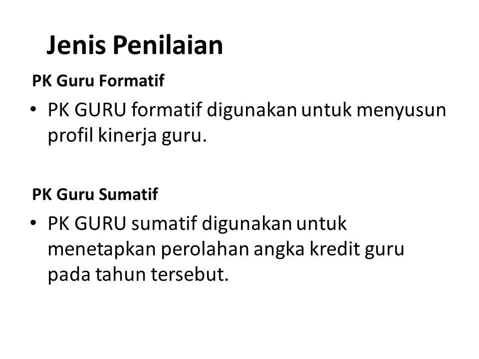 Jenis Penilaian PK Guru Formatif PK GURU formatif digunakan untuk menyusun profil kinerja guru. PK Guru Sumatif PK GURU sumatif digunakan untuk meneta