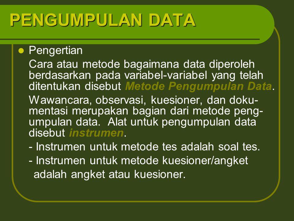 PENGUMPULAN DATA Pengertian Cara atau metode bagaimana data diperoleh berdasarkan pada variabel-variabel yang telah ditentukan disebut Metode Pengumpulan Data.