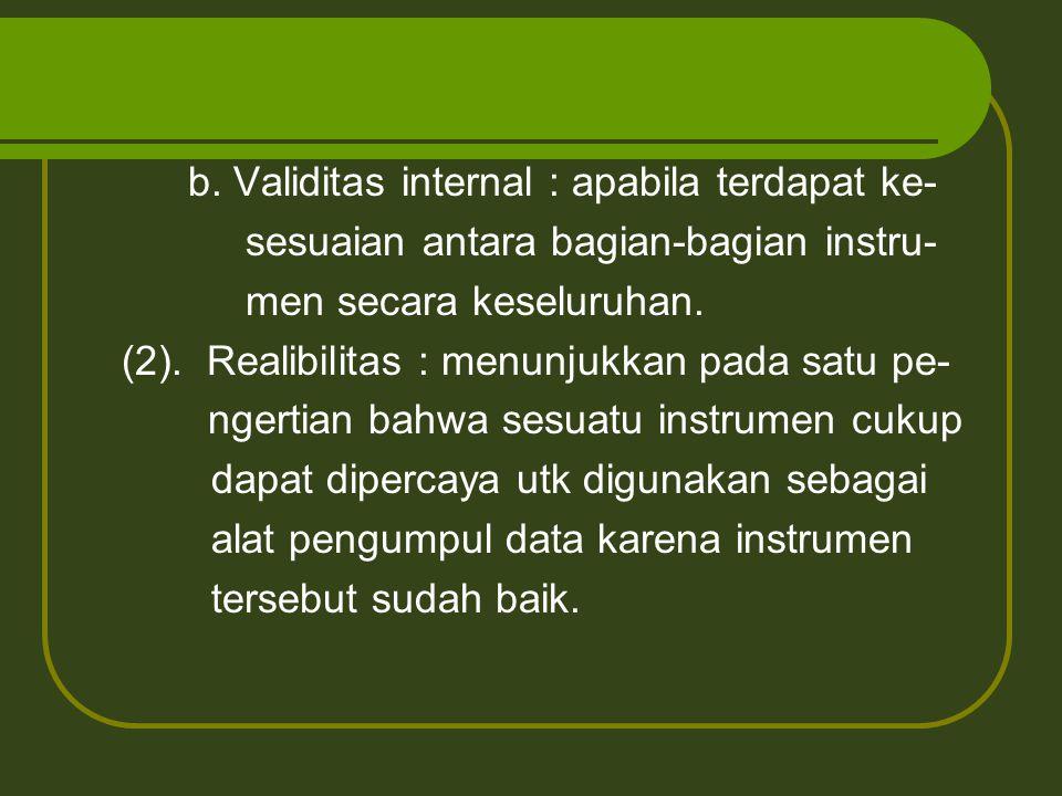 b. Validitas internal : apabila terdapat ke- sesuaian antara bagian-bagian instru- men secara keseluruhan. (2). Realibilitas : menunjukkan pada satu p