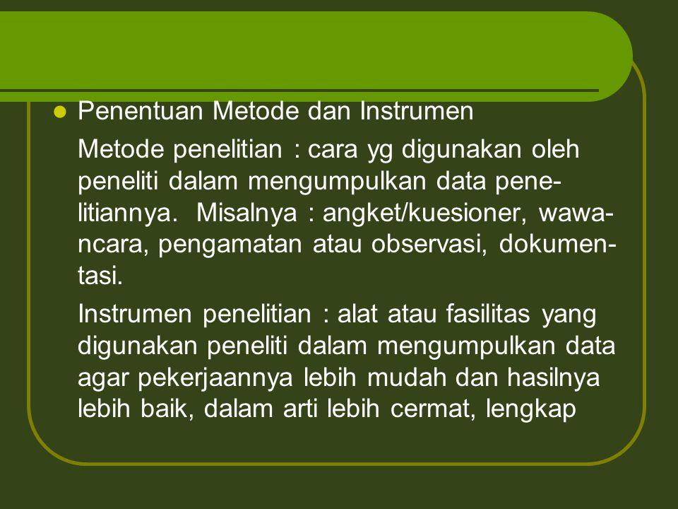 Penentuan Metode dan Instrumen Metode penelitian : cara yg digunakan oleh peneliti dalam mengumpulkan data pene- litiannya. Misalnya : angket/kuesione