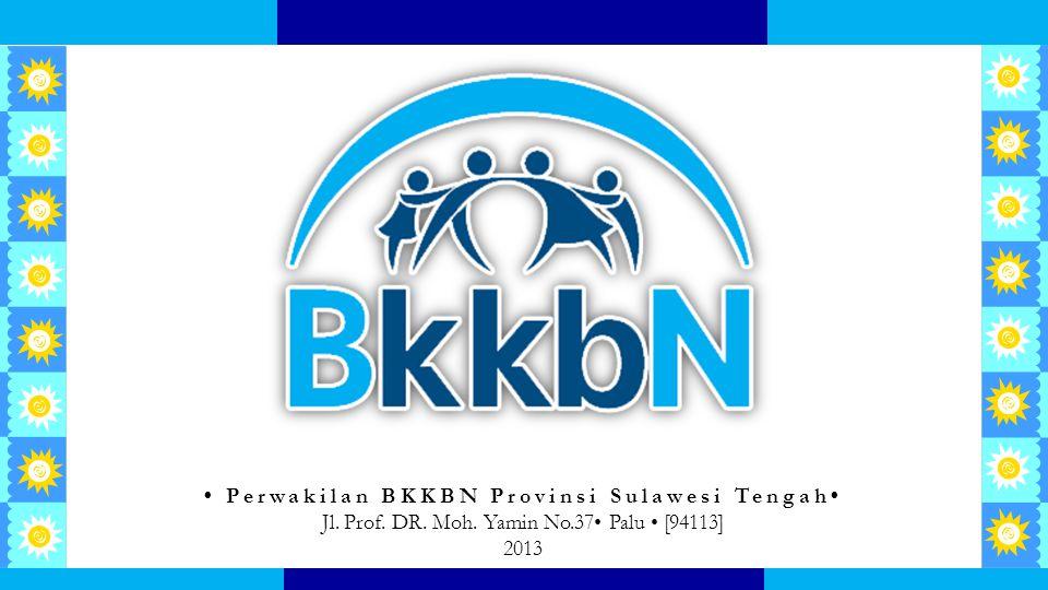 Sabtu, 11 April 2015 Perwakilan BKKBN Provinsi Sulawesi Tengah Jl. Prof. DR. Moh. Yamin No.37 Palu [94113] 2013 No Slide :1