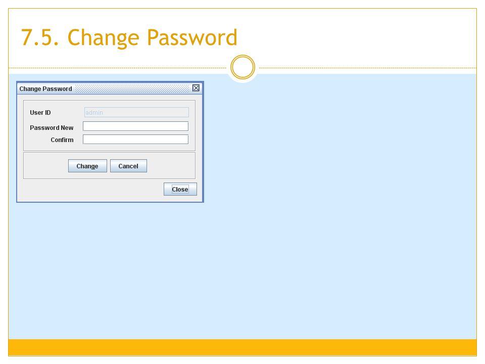 7.5. Change Password