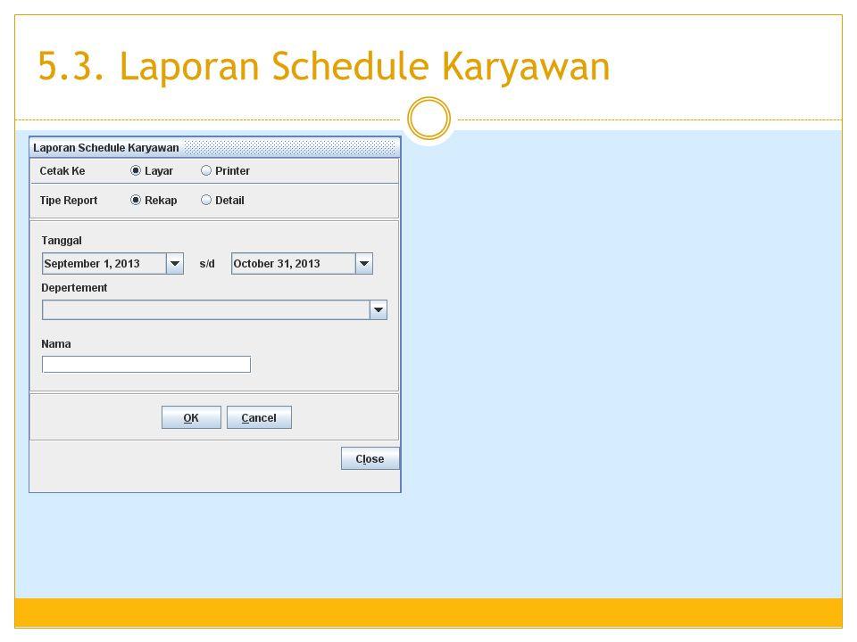 5.3. Laporan Schedule Karyawan
