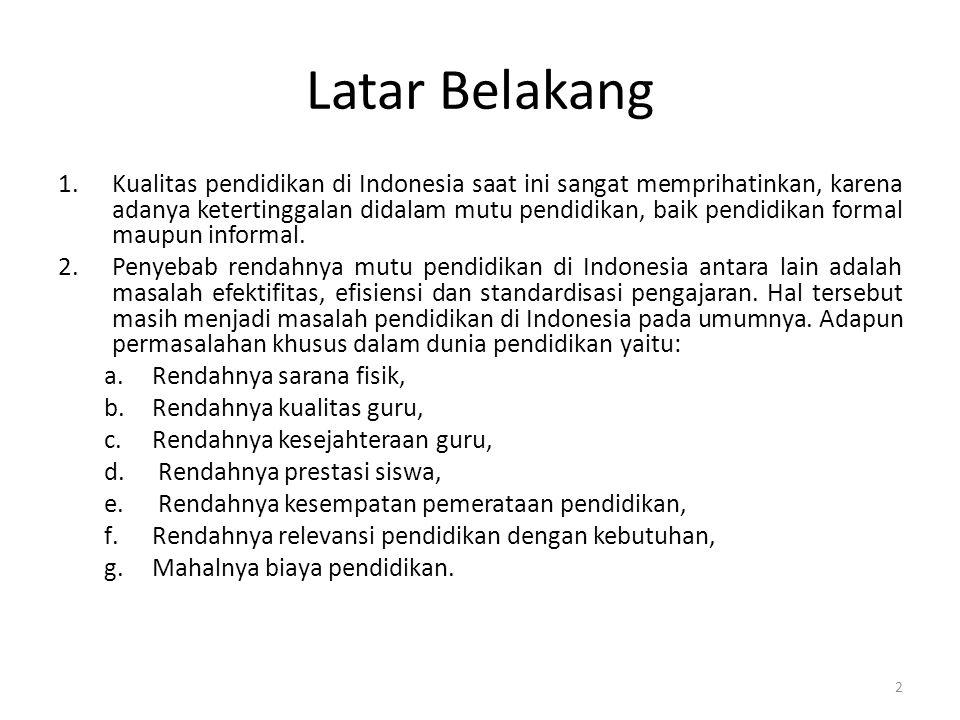 Latar Belakang 1.Kualitas pendidikan di Indonesia saat ini sangat memprihatinkan, karena adanya ketertinggalan didalam mutu pendidikan, baik pendidika