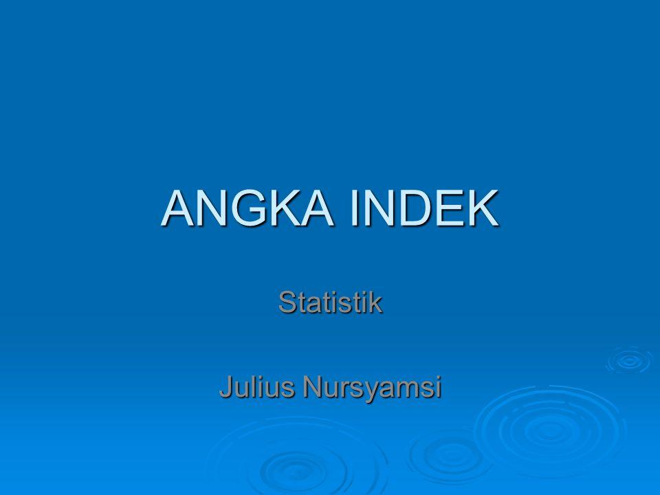 ANGKA INDEK Statistik Julius Nursyamsi