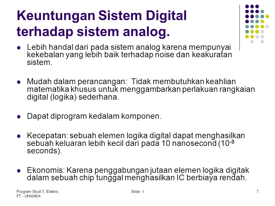 Program Studi T.Elektro, FT - UHAMKA Slide - I7 Keuntungan Sistem Digital terhadap sistem analog.