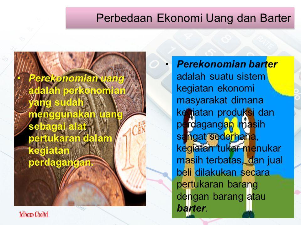 Perkonomian Barter &Uang Perekonomian uang adalah perkonomian yang sudah menggunakan uang sebagai alat pertukaran dalam kegiatan perdagangan.Perekonomian uang adalah perkonomian yang sudah menggunakan uang sebagai alat pertukaran dalam kegiatan perdagangan.