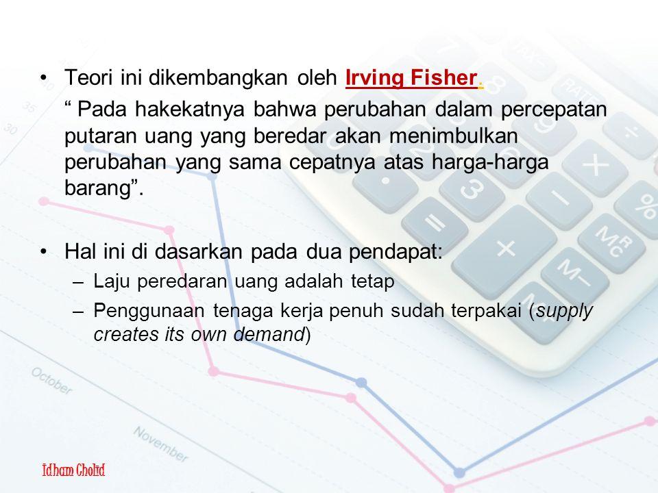 Idham Cholid Teori Kuantitas Uang Teori ini dikembangkan oleh Irving Fisher.