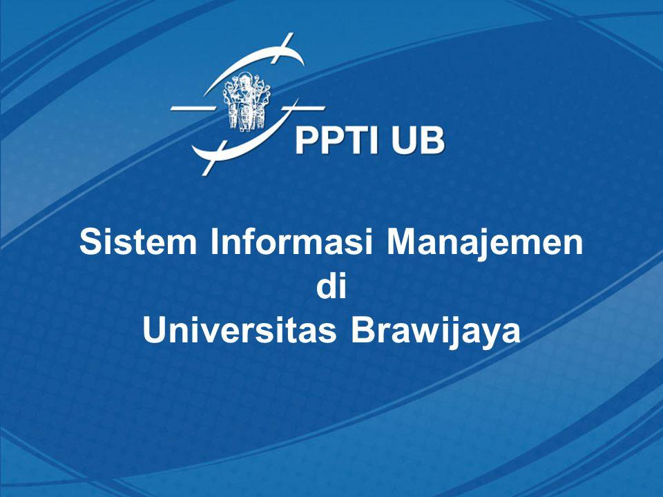 Outline Peta Sistem Informasi UB Alur Sistem Informasi di UB Alur Sistem Informasi Akademik bagi Mahasiswa Sistem Pelaporan