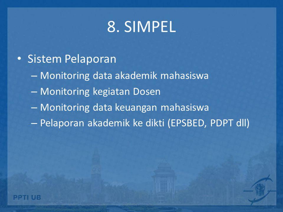 8. SIMPEL Sistem Pelaporan – Monitoring data akademik mahasiswa – Monitoring kegiatan Dosen – Monitoring data keuangan mahasiswa – Pelaporan akademik