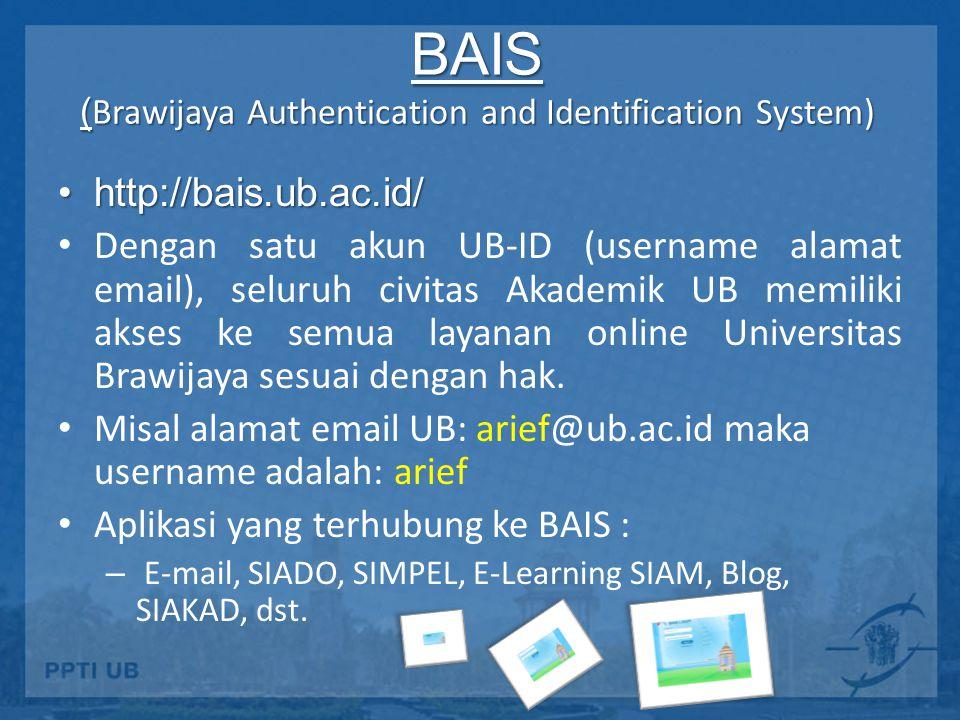 BAIS ( Brawijaya Authentication and Identification System) http://bais.ub.ac.id/http://bais.ub.ac.id/ Dengan satu akun UB-ID (username alamat email), seluruh civitas Akademik UB memiliki akses ke semua layanan online Universitas Brawijaya sesuai dengan hak.