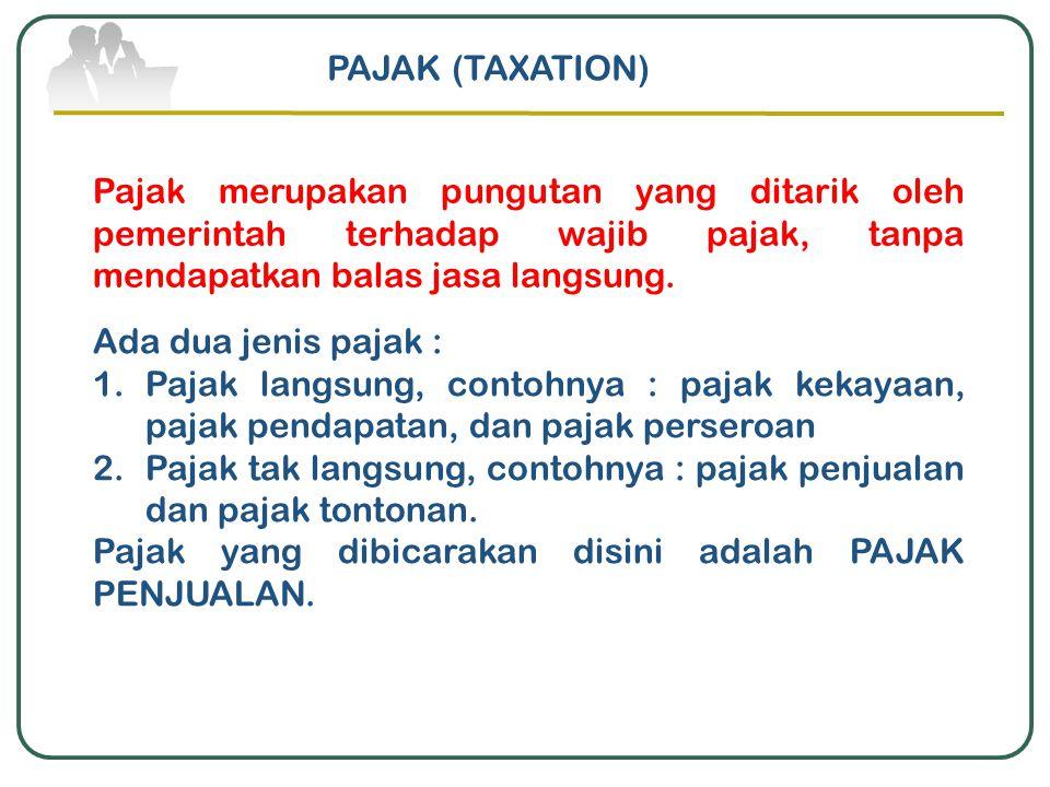 Pajak merupakan pungutan yang ditarik oleh pemerintah terhadap wajib pajak, tanpa mendapatkan balas jasa langsung. PAJAK (TAXATION) Ada dua jenis paja