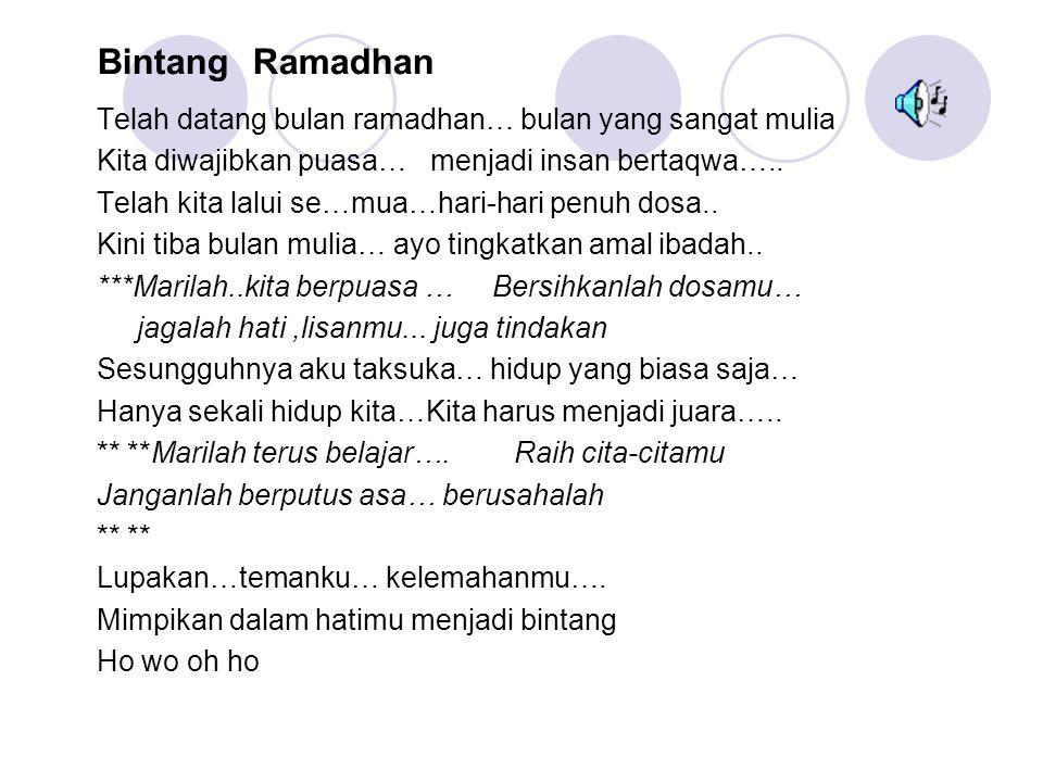 Bintang Ramadhan Telah datang bulan ramadhan… bulan yang sangat mulia Kita diwajibkan puasa… menjadi insan bertaqwa…..