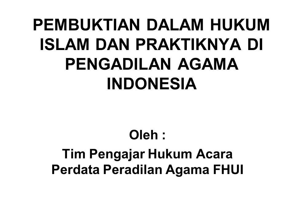 PEMBUKTIAN DALAM HUKUM ISLAM DAN PRAKTIKNYA DI PENGADILAN AGAMA INDONESIA Oleh : Tim Pengajar Hukum Acara Perdata Peradilan Agama FHUI