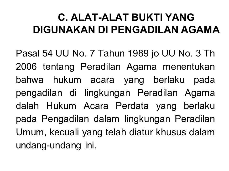 C. ALAT-ALAT BUKTI YANG DIGUNAKAN DI PENGADILAN AGAMA Pasal 54 UU No. 7 Tahun 1989 jo UU No. 3 Th 2006 tentang Peradilan Agama menentukan bahwa hukum