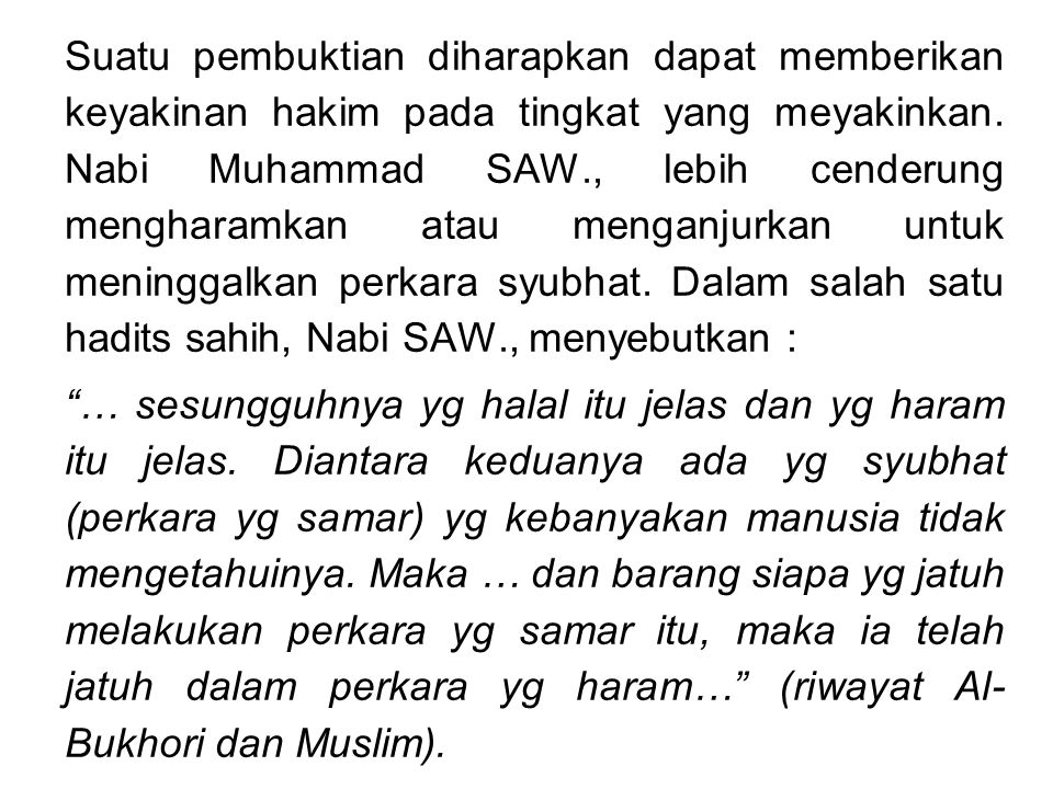 Suatu pembuktian diharapkan dapat memberikan keyakinan hakim pada tingkat yang meyakinkan. Nabi Muhammad SAW., lebih cenderung mengharamkan atau menga