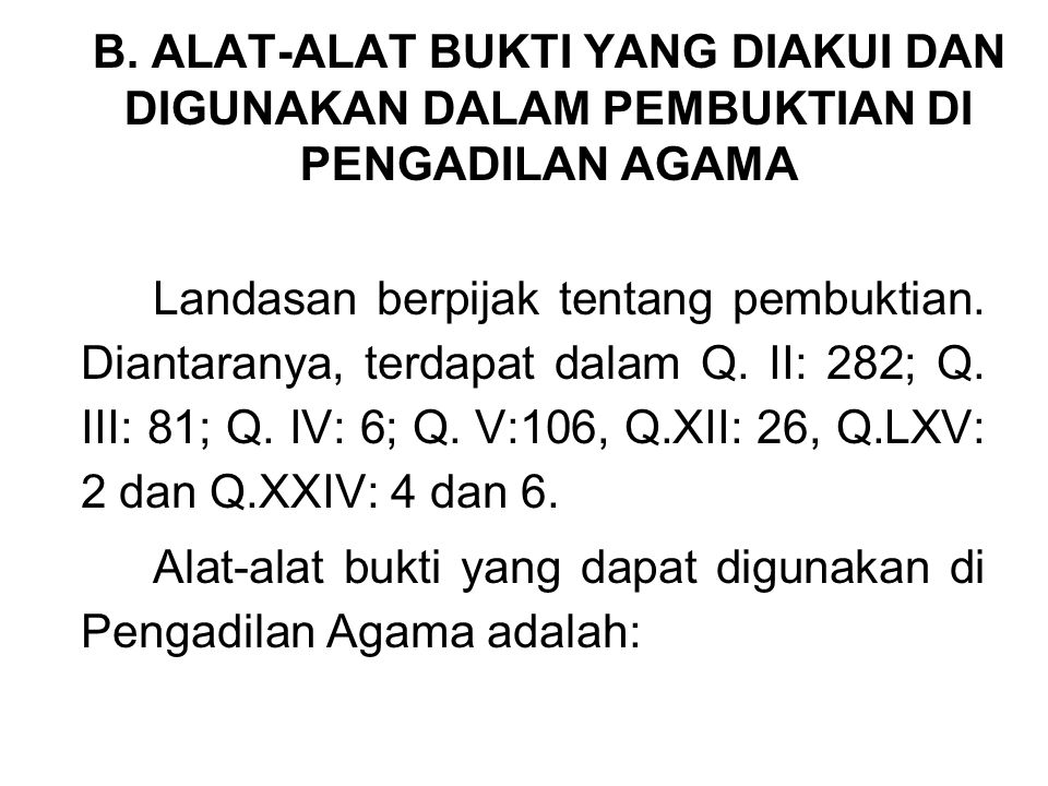 1.Ikrar (pengakuan) 2.Syahadah (saksi) 3.Yamin (sumpah) 4.Riddah (murtad) 5.Maktubah (bukti tertulis) 6.Tabbayun (pemeriksaan koneksitas) 7.Alat bukti untuk bidang pidana.