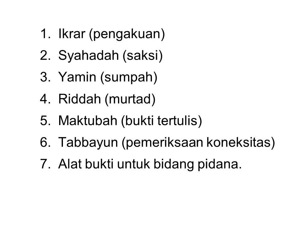 1.Ikrar (pengakuan) 2.Syahadah (saksi) 3.Yamin (sumpah) 4.Riddah (murtad) 5.Maktubah (bukti tertulis) 6.Tabbayun (pemeriksaan koneksitas) 7.Alat bukti
