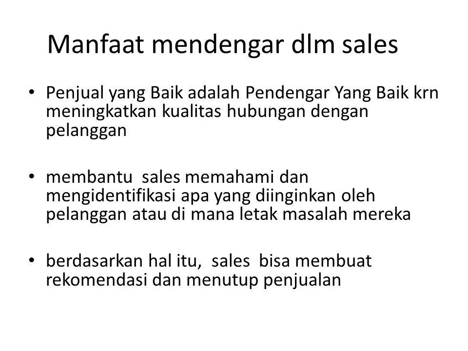 Manfaat mendengar dlm sales Penjual yang Baik adalah Pendengar Yang Baik krn meningkatkan kualitas hubungan dengan pelanggan membantu sales memahami d