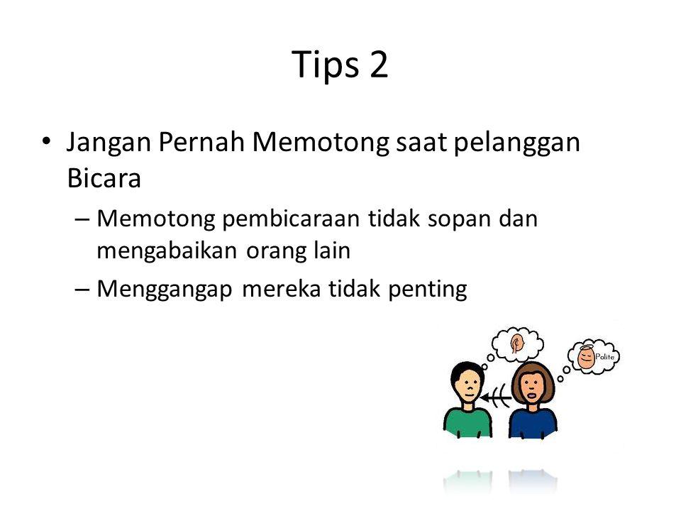 Tips 3 Konsentrasi (mendengar dengan pikiran terbuka tanpa filter dan menghakimi) – Fokus pada apa yang dikatakan pelanggan siapapun mereka tua, muda, kaya atau miskin – Jangan hanya fokus pada closing penjualan