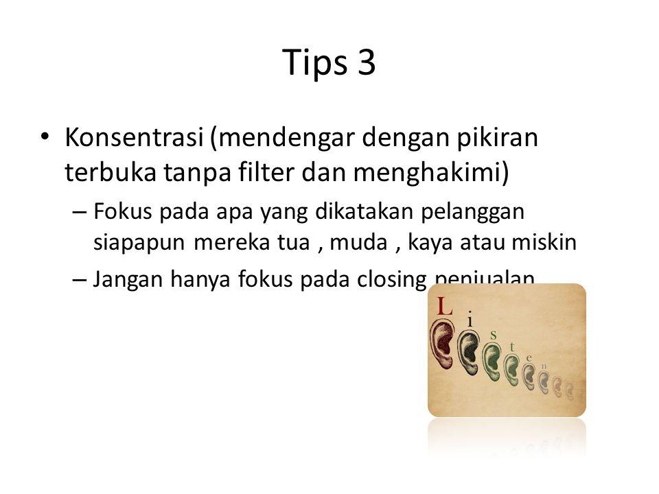 Tips 3 Konsentrasi (mendengar dengan pikiran terbuka tanpa filter dan menghakimi) – Fokus pada apa yang dikatakan pelanggan siapapun mereka tua, muda,