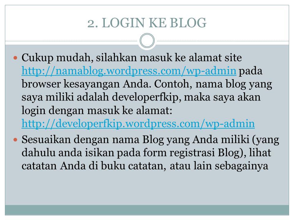 2. LOGIN KE BLOG Cukup mudah, silahkan masuk ke alamat site http://namablog.wordpress.com/wp-admin pada browser kesayangan Anda. Contoh, nama blog yan
