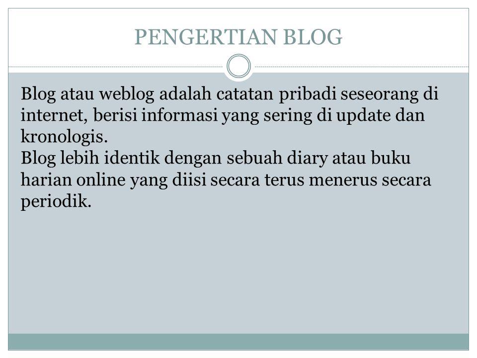 PENGERTIAN BLOG Blog atau weblog adalah catatan pribadi seseorang di internet, berisi informasi yang sering di update dan kronologis.