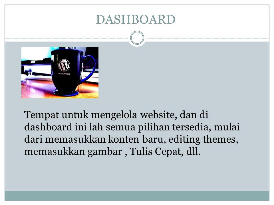 DASHBOARD Tempat untuk mengelola website, dan di dashboard ini lah semua pilihan tersedia, mulai dari memasukkan konten baru, editing themes, memasukkan gambar, Tulis Cepat, dll.