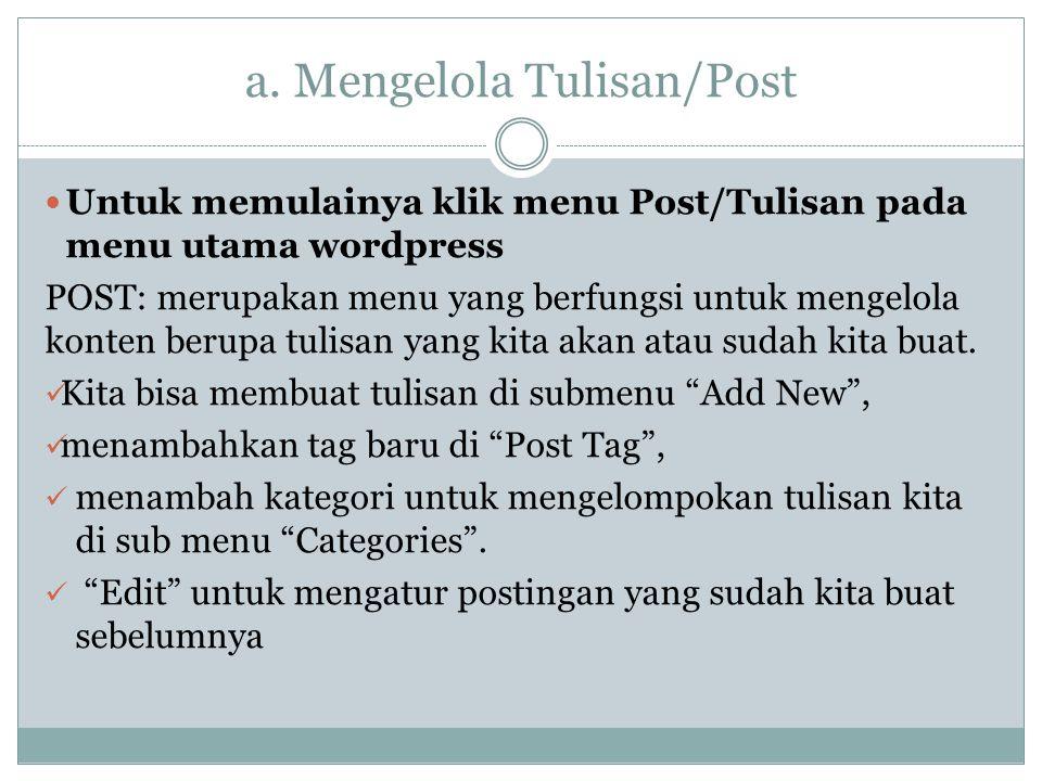 a. Mengelola Tulisan/Post Untuk memulainya klik menu Post/Tulisan pada menu utama wordpress POST: merupakan menu yang berfungsi untuk mengelola konten
