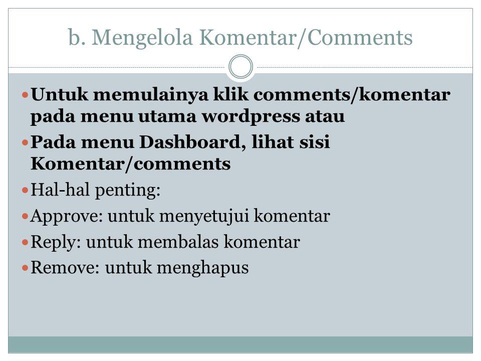 b. Mengelola Komentar/Comments Untuk memulainya klik comments/komentar pada menu utama wordpress atau Pada menu Dashboard, lihat sisi Komentar/comment