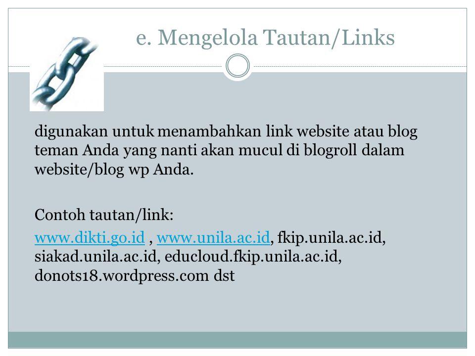 e. Mengelola Tautan/Links digunakan untuk menambahkan link website atau blog teman Anda yang nanti akan mucul di blogroll dalam website/blog wp Anda.