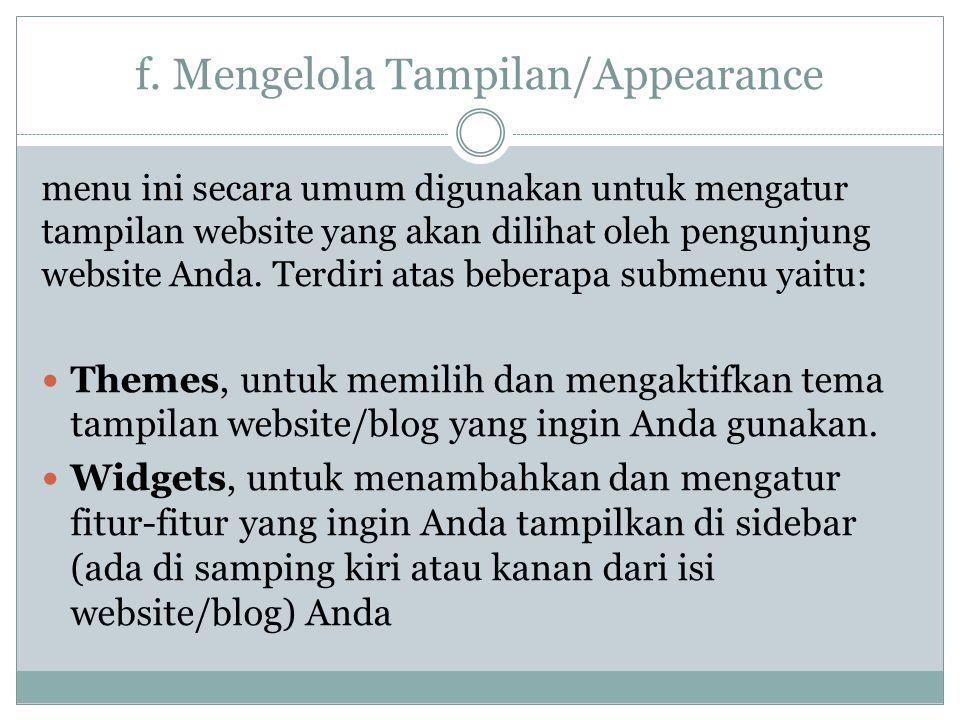 f. Mengelola Tampilan/Appearance menu ini secara umum digunakan untuk mengatur tampilan website yang akan dilihat oleh pengunjung website Anda. Terdir