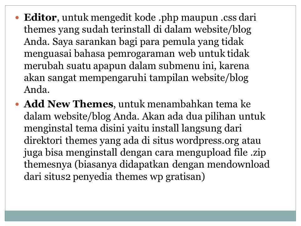Editor, untuk mengedit kode.php maupun.css dari themes yang sudah terinstall di dalam website/blog Anda.