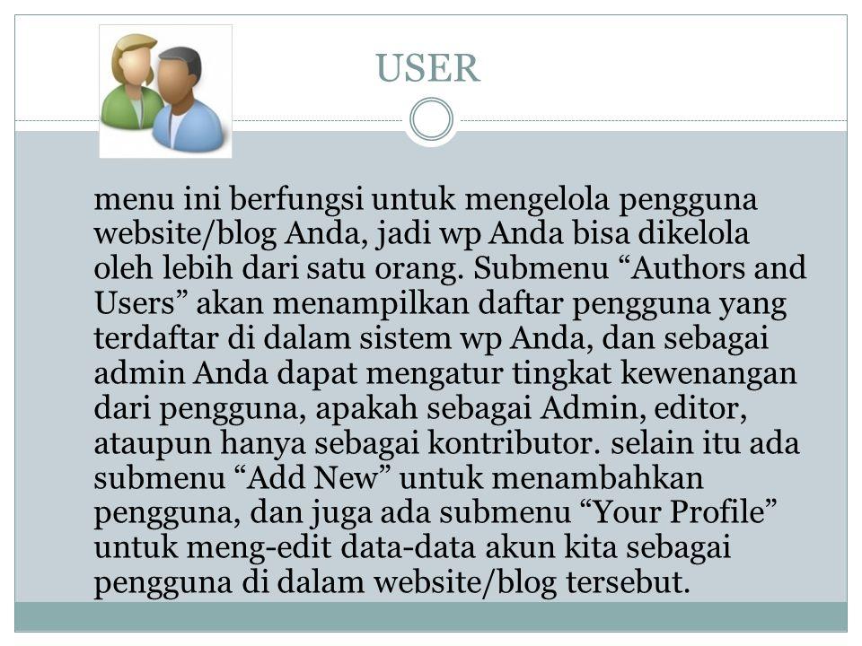 USER menu ini berfungsi untuk mengelola pengguna website/blog Anda, jadi wp Anda bisa dikelola oleh lebih dari satu orang.